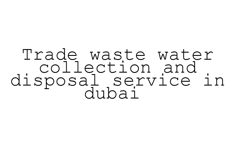 Trade+waste+water+collection+and+disposal+service+in+dubai